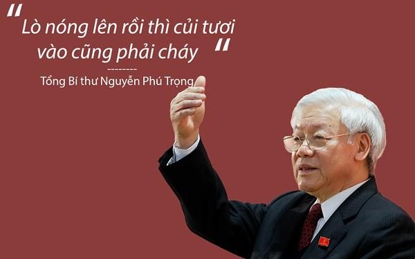 """""""Lò đã nóng lên rồi thì củi tươi vào cũng phải cháy… cá nhân nào có muốn không làm cũng không thể được""""- Tổng bí thư, Chủ tịch nước Nguyễn Phú Trọng"""