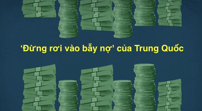 """""""Đừng rơi vào bẫy nợ"""" của Trung Quốc."""