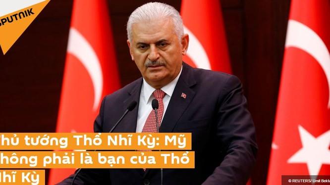 Sputnik: Thủ tướng Binaila Yildirim nói Mỹ không phải là bạn của Thổ Nhĩ Kỳ.