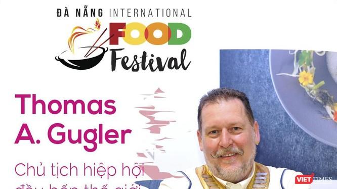Ông Thomas Andeas Gugler, Chủ tịch Hiệp hội Đầu bếp Thế giới sẽ tham gia sự kiện Lễ hội Ẩm thực quốc tế Đà Nẵng 2019.