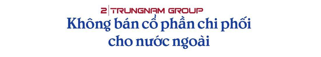 CEO Nguyễn Tâm Tiến: Chuyển nhượng cổ phần là cách giúp Trungnam Group 'khoẻ hơn' ảnh 3