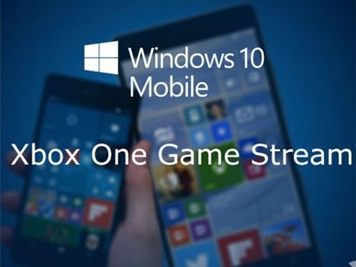 Windows 10 Mobile rục rịch hỗ trợ streaming trò chơi từ Xbox One ảnh 1