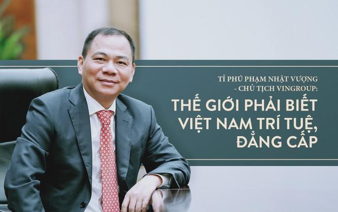 Ông Phạm Nhật Vượng: Thế giới phải biết Việt Nam trí tuệ, đẳng cấp ảnh 1