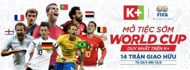 K+ độc quyền phát sóng 14 trận giao hữu trước World Cup 2018 ảnh 1
