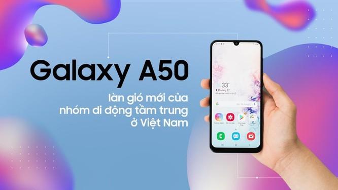 Galaxy A50 - làn gió mới của nhóm di động tầm trung ở Việt Nam ảnh 2