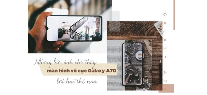 Những bức ảnh cho thấy màn hình vô cực Galaxy A70 lợi hại thế nào ảnh 1