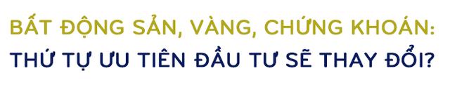 Kinh tế trưởng VinaCapital: 'Thứ tự ưu tiên đầu tư giữa bất động sản, vàng và chứng khoán tại Việt Nam sẽ thay đổi đáng kể!' ảnh 5