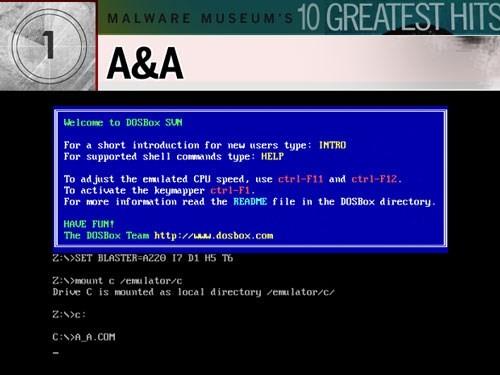 10. A&A: Đứng đầu bảng, A&A nhiễm vào file .com, thay đổi ngày giờ của chương trình bị nhiễm. Sau đó, nó xóa và hiển thị lại màn hình theo kiểu riêng của nó. Có gốc từ Nga, A&A lần đầu tiên được phát hiện vào năm 1993. Malware Museum vẫn chưa hiểu tại sao nó lại được tải về nhiều nhất. Phải chăng là do hồi tưởng quá khứ? Hay một lý do nào khác đơn giản hơn, như là vì nó được xếp đầu trong bảng chữ cái.