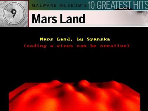 2. Mars Land: Điều làm cho con virus MS-DOS này hấp dẫn chính là nó đã xuất hiện trên nhiều mặt báo vào năm 1997. Mars Land chỉ là một biến thể của virus Spanska.