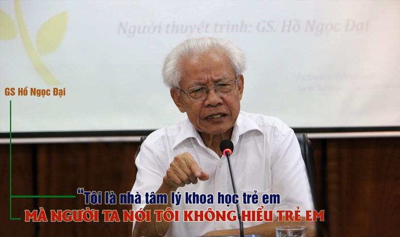 8 phát ngôn ấn tượng của GS. Hồ Ngọc Đại trong buổi gặp gỡ báo chí ảnh 7